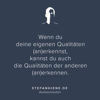 Wenn du deine eigenen Qualitäten erkennst, kannst du auch die Qualitäten der anderen erkennen.
