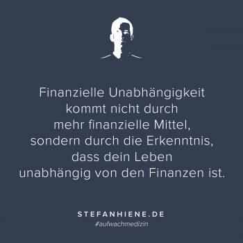 Finanzielle Unabhängigkeit kommt nicht durch mehr finanzielle Mittel, sondern durch die Erkenntnis, dass dein Leben unabhängig von den Finanzen ist
