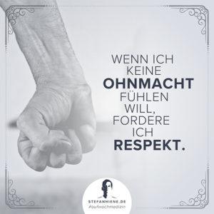 Wenn ich keine Ohnmacht fuehlen will fordere ich Respekt
